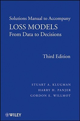 Loss Models, Solutions Manual: From Data to Decisions