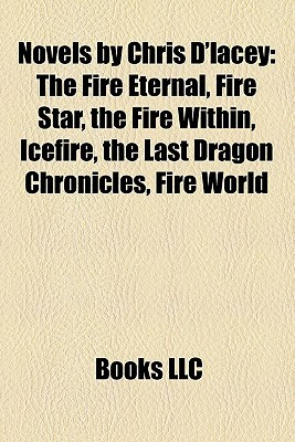 Novels by Chris D'lacey: The Fire Eternal, Fire Star, the Fire Within, Icefire, the Last Dragon Chronicles, Fire World