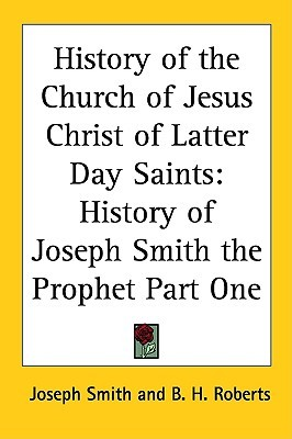 History of the Church of Jesus Christ of Latter-day Saints: History of Joseph Smith the Prophet Part One