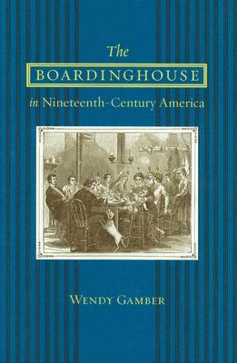 The Boardinghouse in Nineteenth-Century America