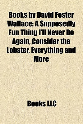 Books by David Foster Wallace: A Supposedly Fun Thing I'll Never Do Again, Consider the Lobster, Everything and More