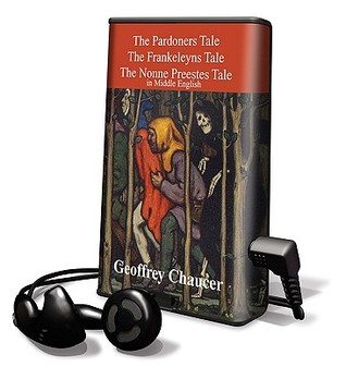 The Pardoners Tale, the Frankeleyns Tale, the Nonne Preestes Tale: In Middle English