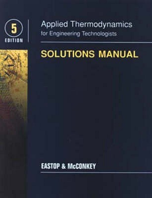 Applied Thermodynamics For Engineering Technologists: Solutions Manual