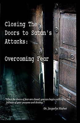 13503070 & Closing the Doors to Satan\u0027s Attacks: Overcoming Fear by Jacquelyn ...