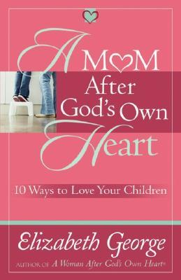 A Mom After Gods Own Heart: 10 Ways to Love Your Children