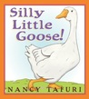 Silly Little Goose! by Nancy Tafuri