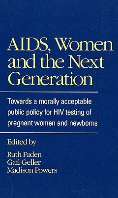 Aids, Women, and the Next Generation: Towards a Morally Acceptable Public Policy for HIV Testing of Pregnant Women and Newborns