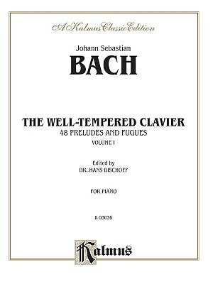 Johann Sebastian Bach (1685 - 1750: The Well-Tempered Clavier (Kalmus Edition)