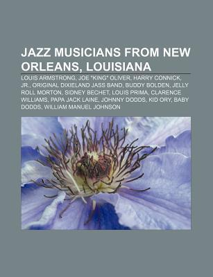 "Jazz Musicians from New Orleans, Louisiana: Louis Armstrong, Joe ""King"" Oliver, Harry Connick, Jr., Original Dixieland Jass Band, Buddy Bolden"