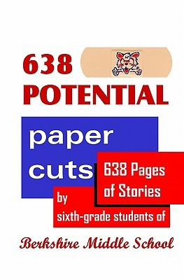 638 Potential Paper Cuts: 638 Pages of Stories by Sixth-Grade Students of Berkshire Middle School