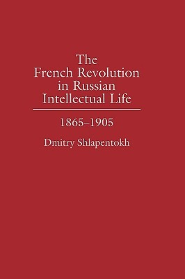 The French Revolution in Russian Intellectual Life: 1865-1905