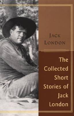 The Collected Short Stories Of Jack London by Jack London