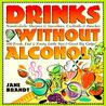 Drinks Without Alcohol: Nonalcoholic Slurpies & Smoothies, Cocktails & Punches, 200 Fresh, Fast & Fruity Little Sips and Great Big Gulps! Revised Edition