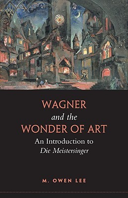 wagner-and-the-wonder-of-art-an-introduction-to-die-meistersinger