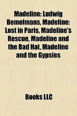 Madeline: Ludwig Bemelmans, Madeline: Lost in Paris, Madeline's Rescue, Madeline and the Bad Hat, Madeline and the Gypsies