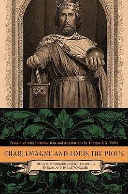 Charlemagne And Louis The Pious: The Lives By Einhard, Notker, Ermoldus, Thegan, And The Astronomer