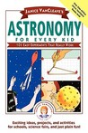 Astronomy for Every Kid: 101 Easy Experiments that Really Work