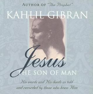 Jesus: The Son of Man: His words and His deeds as told and recorded by those who knew him