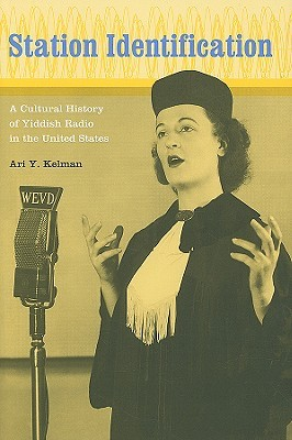Station Identification: A Cultural History of Yiddish Radio in the United States