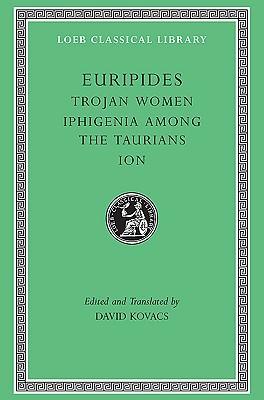 Trojan Women / Iphigenia Among the Taurians / Ion