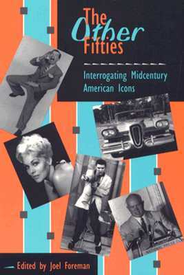 The Other Fifties: Interrogating Midcentury American Icons