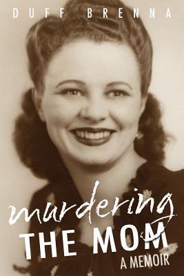 Murdering The Mom by Duff Brenna