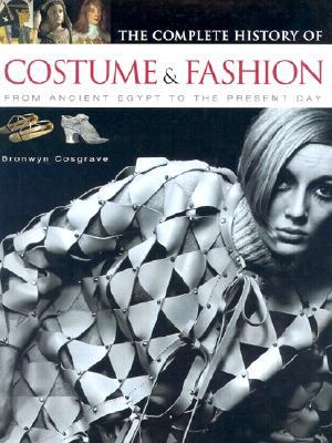 The Complete History of Costume & Fashion by Bronwyn Cosgrave