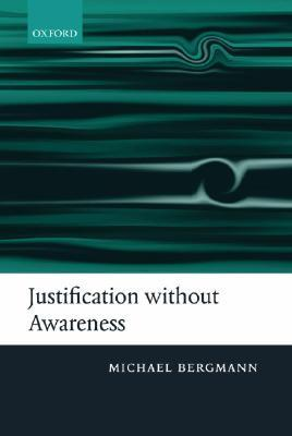 Justification Without Awareness: A Defense of Epis...