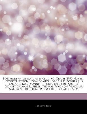 Articles on Postmodern Literature, Including: Crash (1973 Novel), Deconstruction, Cosmicomics, Jorge Luis Borges, J. G. Ballard, Kurt Vonnegut, Ubik, Pale Fire, Samuel Beckett, Salman Rushdie, Thomas Pynchon, Vladimir Nabokov