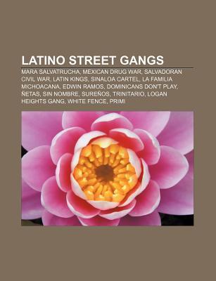 Latino Street Gangs: Latin Kings, Mara Salvatrucha, Dominicans Don't Play, Sureños, Maniac Latin Disciples, Trinitario