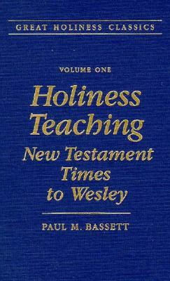 Holiness Teaching: New Testament Times to Wesley: Volume 1