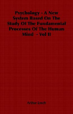 Psychology - A New System Based on the Study of the Fundamental Processes of the Human Mind - Vol II
