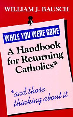 Descarga gratuita del libro para compartir While You Were Gone: A Handbook for Returning Catholics, and Those Thinking about It