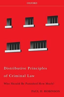 Distributive Principles of Criminal Law by Paul H. Robinson