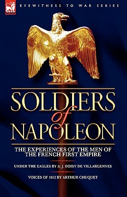 Soldiers of Napoleon: The Experiences of the Men of the French First Empire