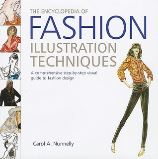 The Encyclopedia of Fashion Illustration Techniques by Carol A. Nunnelly