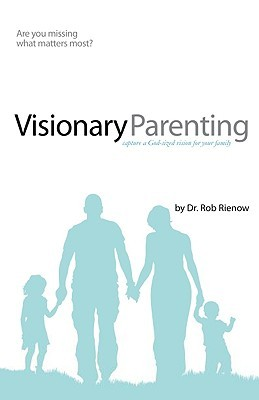 Visionary Parenting by Rob Rienow