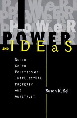 power-and-ideas-north-south-politics-of-intellectual-property-and-antitrust