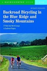 Backroad Bicycling in the Blue Ridge and Smoky Mountains: 27 Rides for Touring and Mountain Bikes from North Georgia to Southwest Virginia
