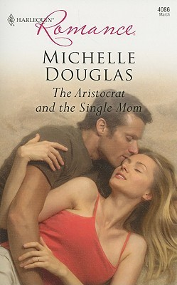 The Aristocrat And The Single Mom by Michelle Douglas