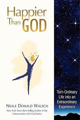 Happier Than God: Turn Ordinary Life into an Extraordinary Experience EPUB