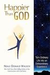 Happier Than God: Turn Ordinary Life into an Extraordinary Experience