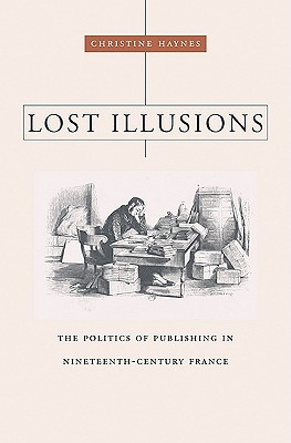 Lost Illusions: The Politics of Publishing in Nineteenth-Century France