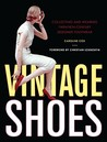 Vintage Shoes: Collecting and Wearing Twentieth-Century Designer Footwear