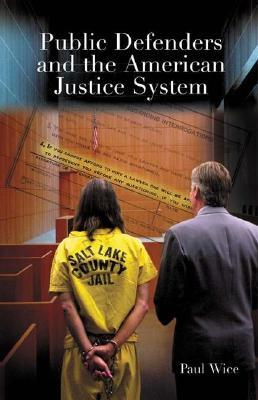Public Defenders and the American Justice System by Paul B. Wice