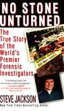 No Stone Unturned: The True Story of the World's Premier Forensic Investigators
