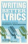 Writing Better Lyrics by Pat Pattison