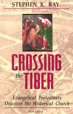Crossing the Tiber by Stephen K. Ray