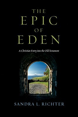 The Epic of Eden by Sandra L. Richter