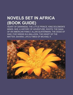 Novels Set in Africa (Book Guide): Heart of Darkness, the Little Prince, King Solomon's Mines, She: A History of Adventure